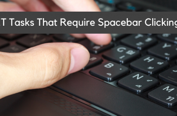 """10 Types of IT Task That Require """"Spacebar Clicking"""""""
